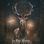 IN THE WOODS - CEASE THE DAY (CD DIGIPACK)