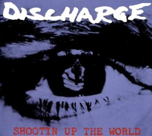 DISCHARGE - SHOOTING UP THE WORLD (CD DIGIPACK)