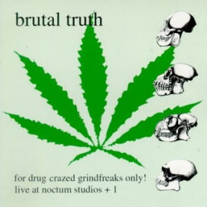 BRUTAL TRUTH - FOR DRUG CRAZED GRINDFREAKS ONLY! (CD)