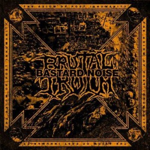 BRUTAL TRUTH / BASTARD NOISE - THE AXIOM OF POST INHUMANITY (CD)
