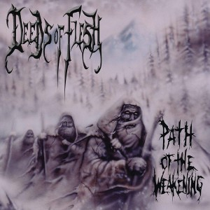 DEEDS OF FLESH - PATH OF THE WEAKENING (CD)